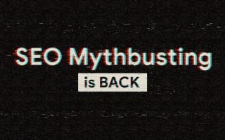 Google запускает второй сезон SEO Mythbusting